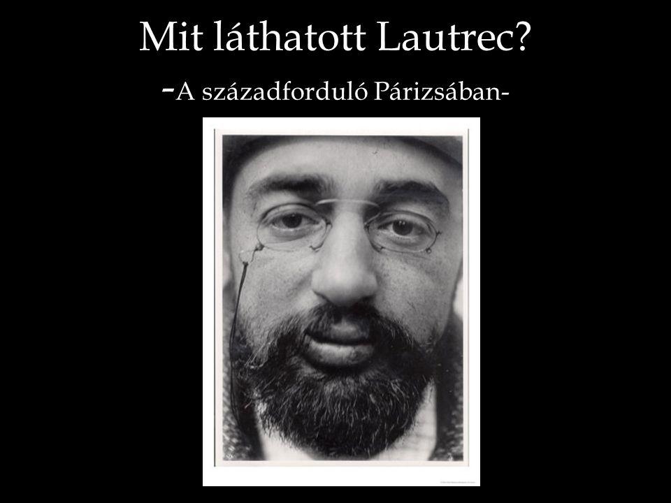 Mit láthatott Lautrec? - A századforduló Párizsában-