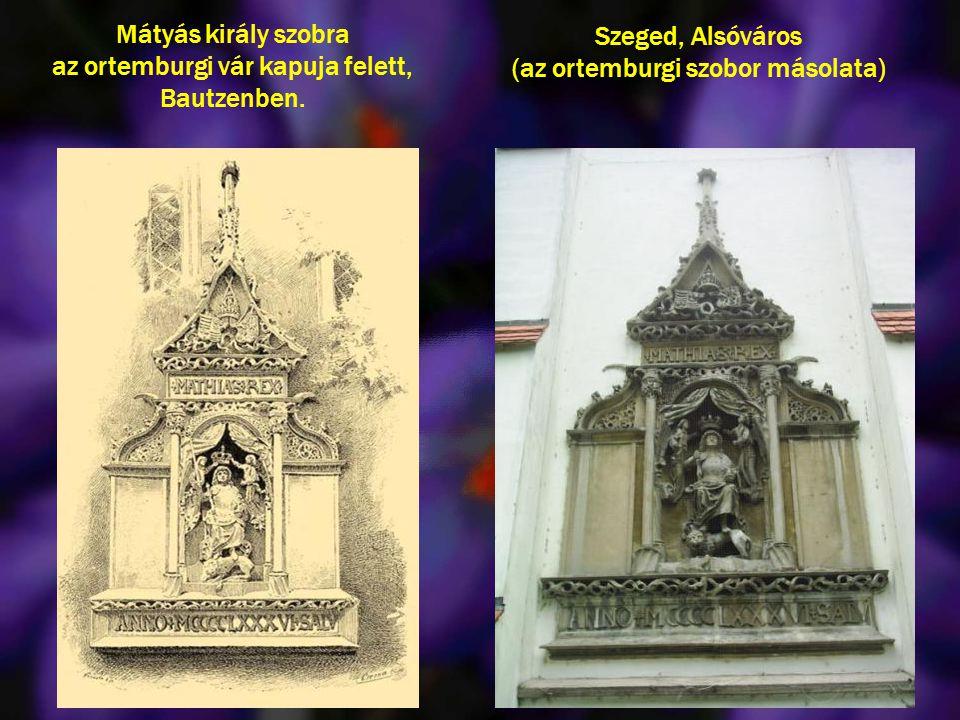 Budán, az egykori Szent Miklós templom tornyán látható dombormű Mátyás király legélethűbb ábrázolása Az emlékmű eredetije a németországi Felsőlausitz
