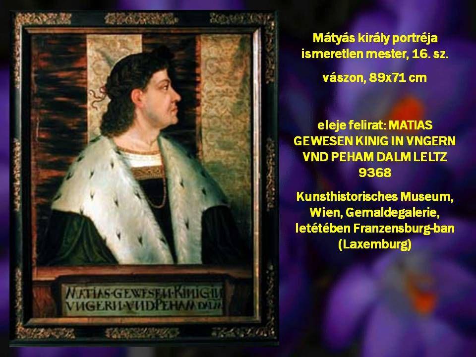 Mátyás király, vászon, olaj, 58x47,8 cm Niederösterreichisches Landesmuseum, Wien Mátyás király portréja a Mantegna portré egyik variációjának másolat