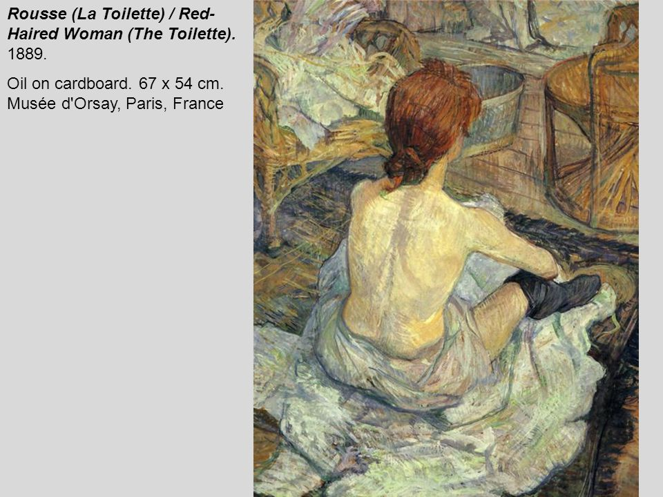 Rousse (La Toilette) / Red- Haired Woman (The Toilette). 1889. Oil on cardboard. 67 x 54 cm. Musée d'Orsay, Paris, France