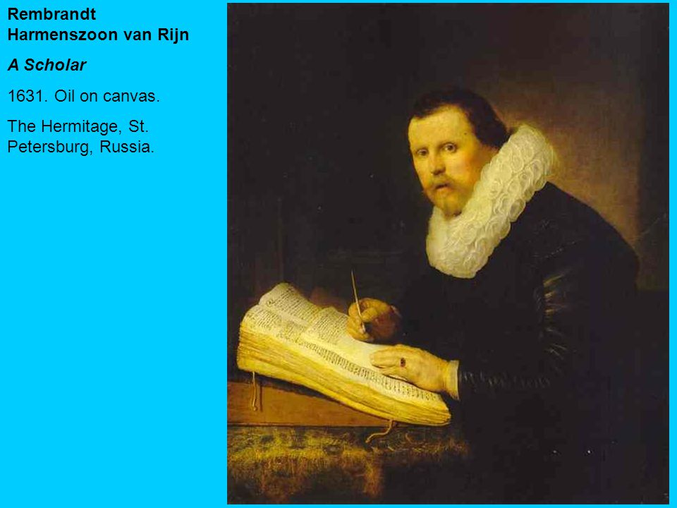 Rembrandt Harmenszoon van Rijn A Scholar 1631. Oil on canvas. The Hermitage, St. Petersburg, Russia.