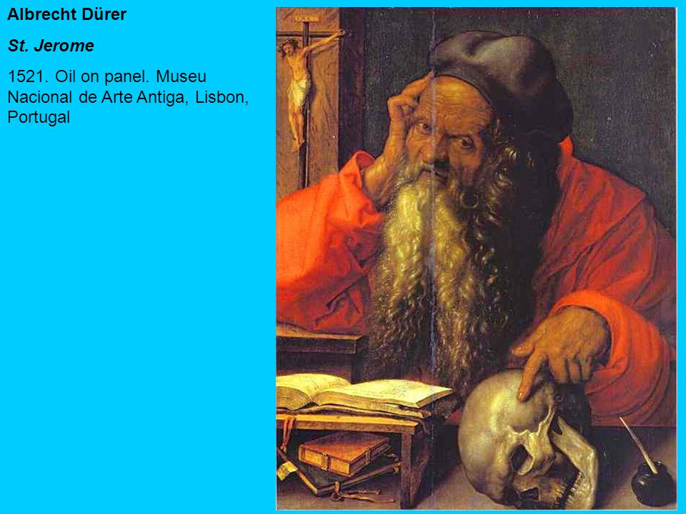 Albrecht Dürer St. Jerome 1521. Oil on panel. Museu Nacional de Arte Antiga, Lisbon, Portugal