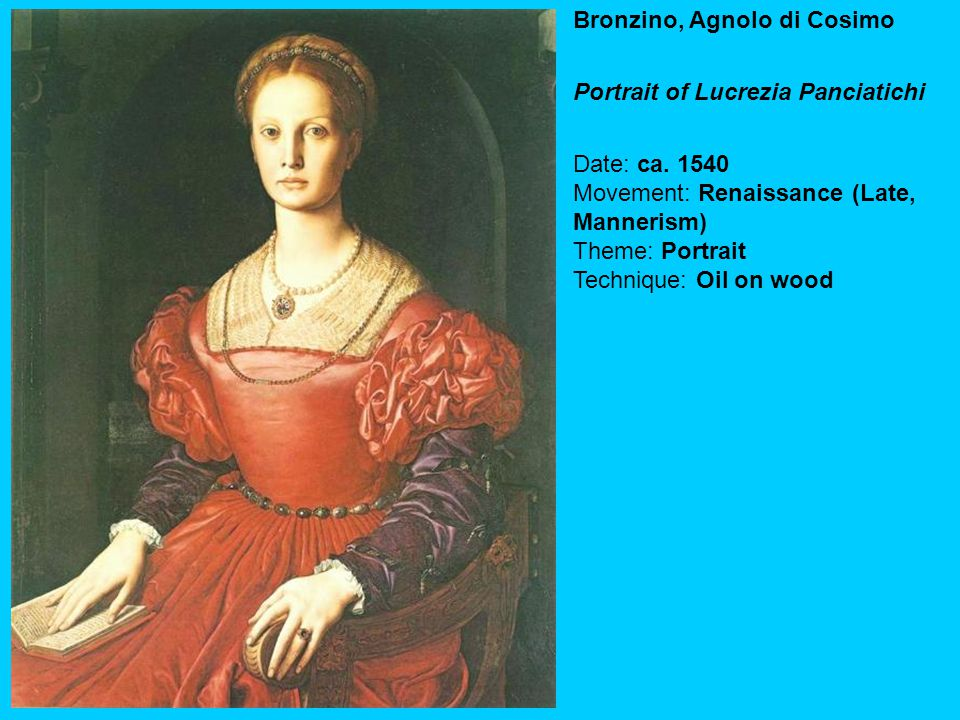 Bronzino, Agnolo di Cosimo Portrait of Lucrezia Panciatichi Date: ca. 1540 Movement: Renaissance (Late, Mannerism) Theme: Portrait Technique: Oil on w