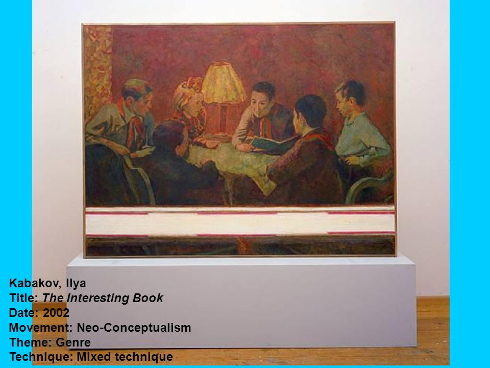 Kabakov, Ilya Title: The Interesting Book Date: 2002 Movement: Neo-Conceptualism Theme: Genre Technique: Mixed technique