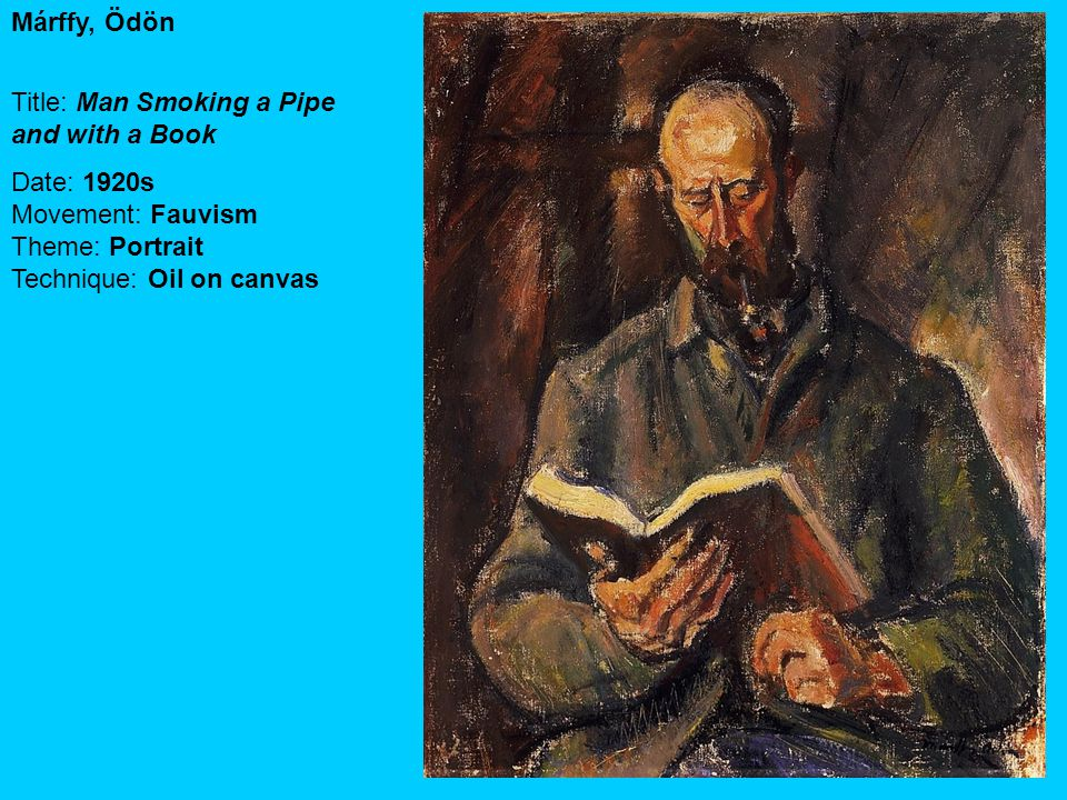 Márffy, Ödön Title: Man Smoking a Pipe and with a Book Date: 1920s Movement: Fauvism Theme: Portrait Technique: Oil on canvas