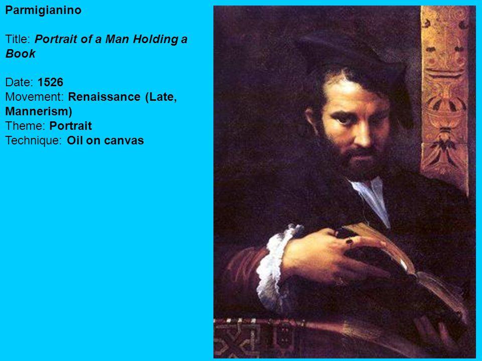 Parmigianino Title: Portrait of a Man Holding a Book Date: 1526 Movement: Renaissance (Late, Mannerism) Theme: Portrait Technique: Oil on canvas
