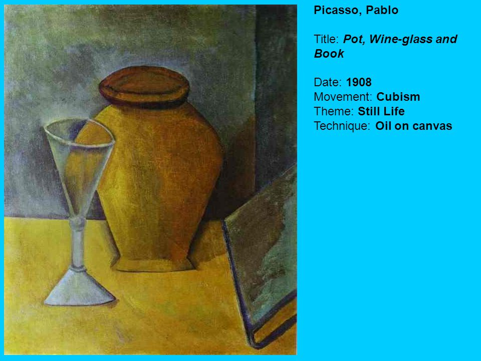 Picasso, Pablo Title: Pot, Wine-glass and Book Date: 1908 Movement: Cubism Theme: Still Life Technique: Oil on canvas