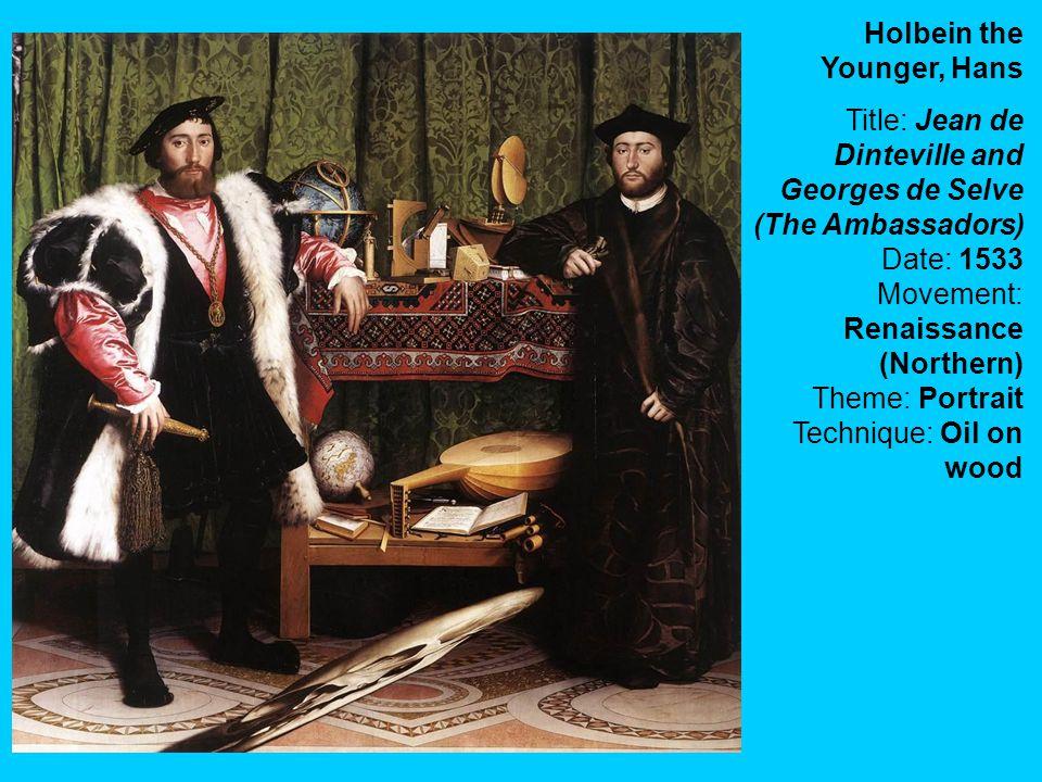 Holbein the Younger, Hans Title: Jean de Dinteville and Georges de Selve (The Ambassadors) Date: 1533 Movement: Renaissance (Northern) Theme: Portrait