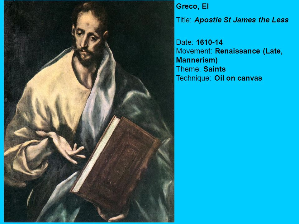 Greco, El Title: Apostle St James the Less Date: 1610-14 Movement: Renaissance (Late, Mannerism) Theme: Saints Technique: Oil on canvas