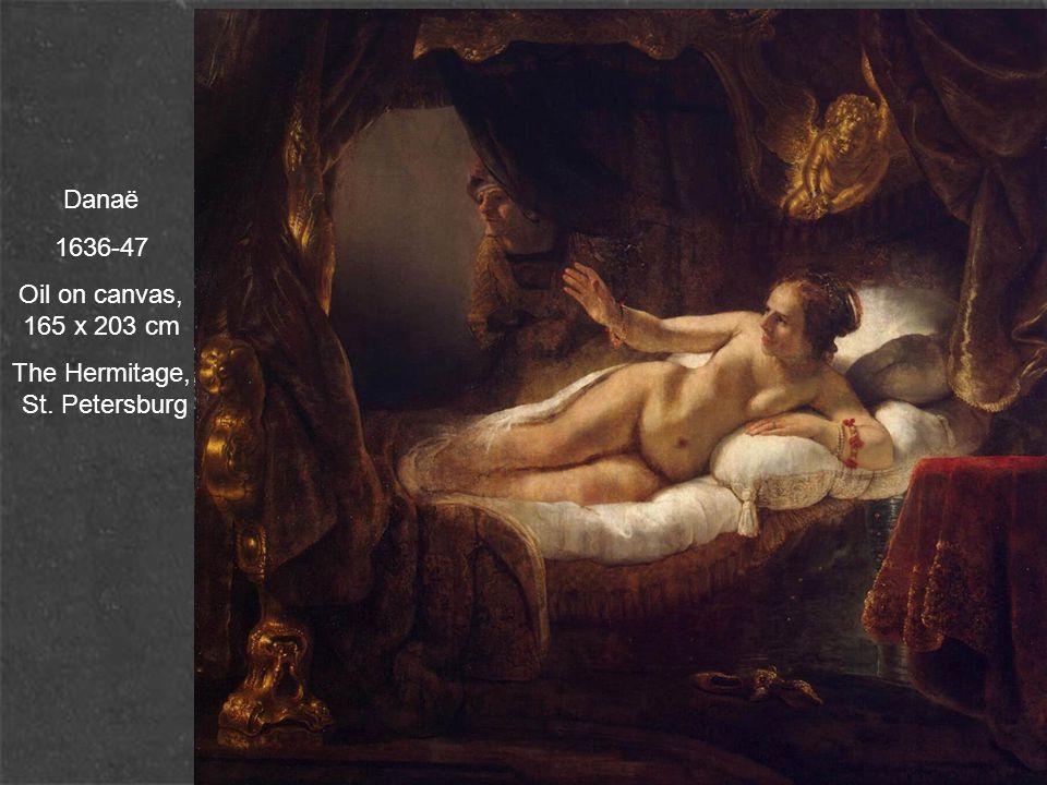 Danaë 1636-47 Oil on canvas, 165 x 203 cm The Hermitage, St. Petersburg