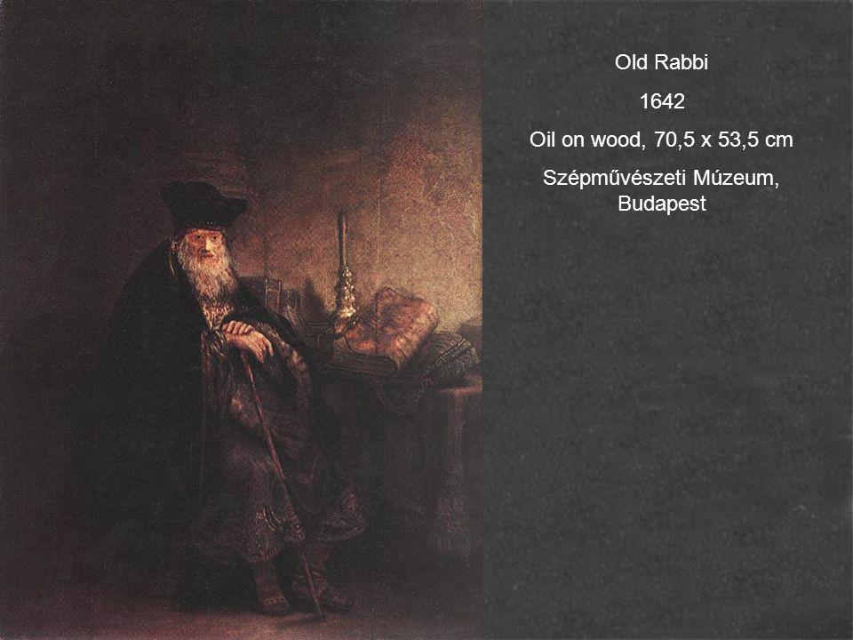Old Rabbi 1642 Oil on wood, 70,5 x 53,5 cm Szépművészeti Múzeum, Budapest