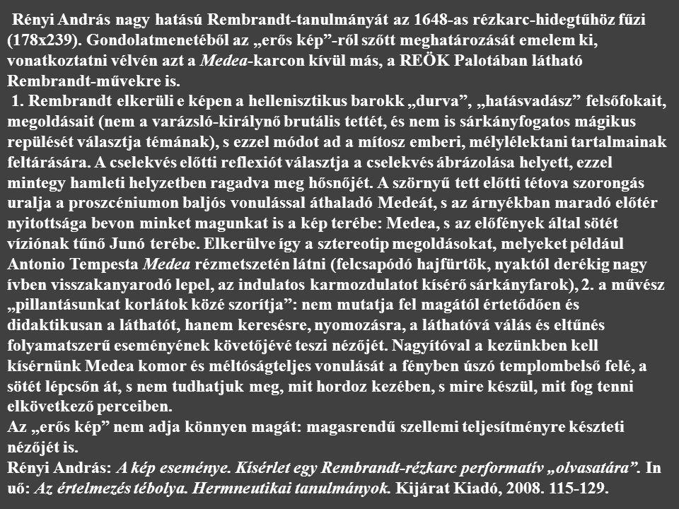 """Rényi András nagy hatású Rembrandt-tanulmányát az 1648-as rézkarc-hidegtűhöz fűzi (178x239). Gondolatmenetéből az """"erős kép""""-ről szőtt meghatározását"""