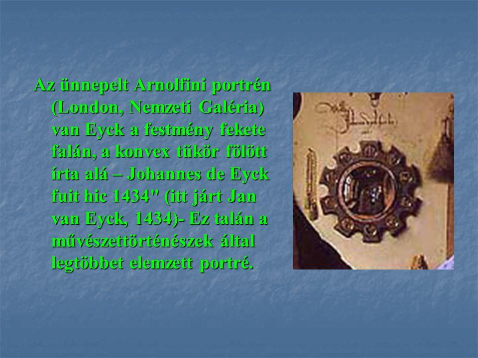 Az ünnepelt Arnolfini portrén (London, Nemzeti Galéria) van Eyck a festmény fekete falán, a konvex tükör fölött írta alá – Johannes de Eyck fuit hic 1