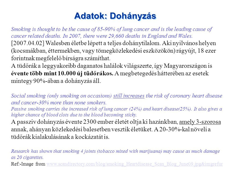 Adatok: Dohányzás Smoking is thought to be the cause of 85-90% of lung cancer and is the leading cause of cancer related deaths. In 2007, there were 2