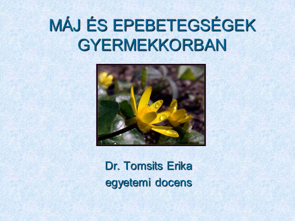 MÁJ ÉS EPEBETEGSÉGEK GYERMEKKORBAN Dr. Tomsits Erika egyetemi docens