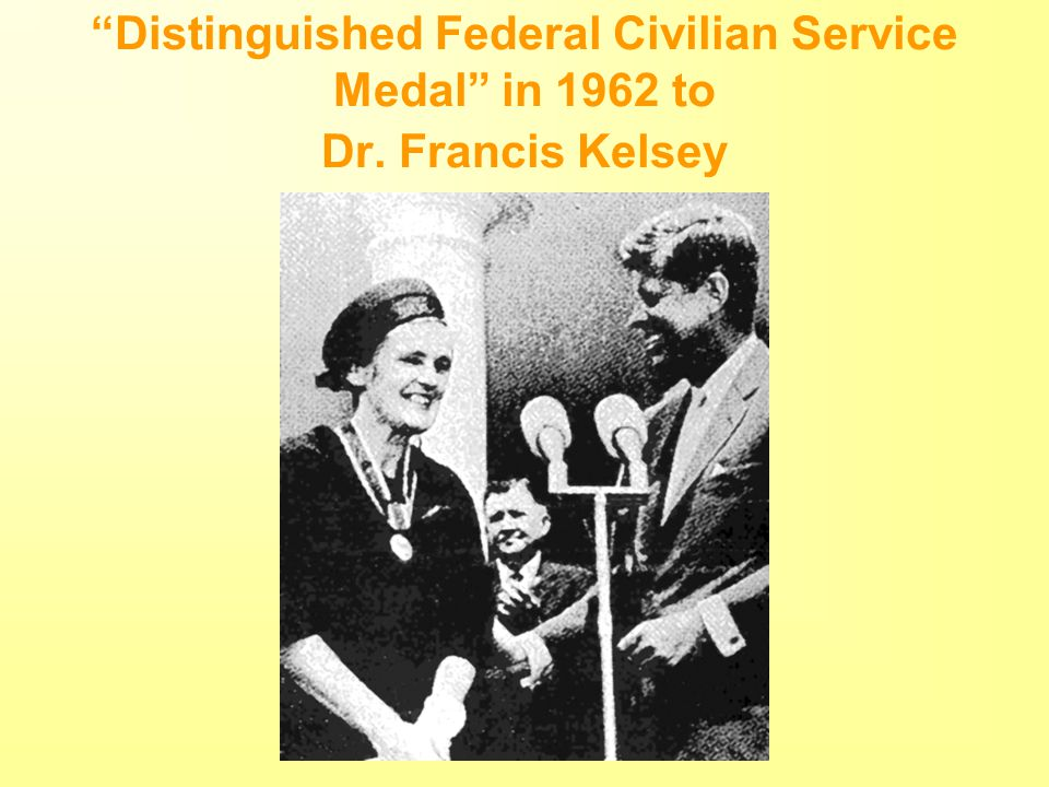 """Distinguished Federal Civilian Service Medal"" in 1962 to Dr. Francis Kelsey"
