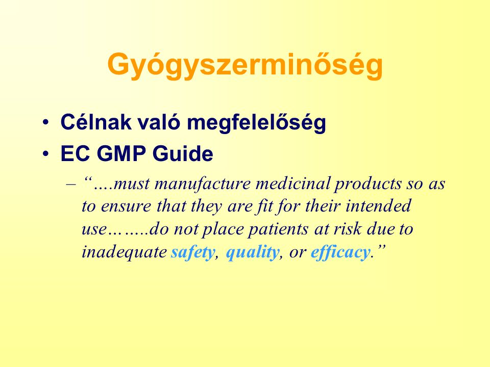 "Gyógyszerminőség Célnak való megfelelőség EC GMP Guide –""….must manufacture medicinal products so as to ensure that they are fit for their intended us"