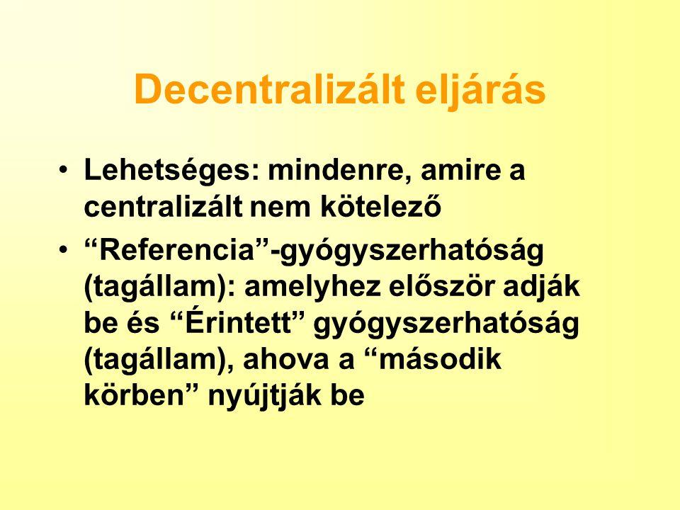 Decentralizált eljárás Lehetséges: mindenre, amire a centralizált nem kötelező Referencia -gyógyszerhatóság (tagállam): amelyhez először adják be és Érintett gyógyszerhatóság (tagállam), ahova a második körben nyújtják be