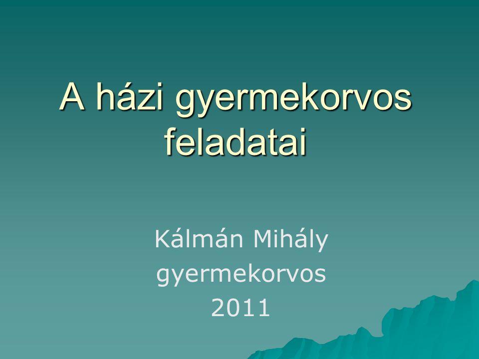 A házi gyermekorvos feladatai Kálmán Mihály gyermekorvos 2011