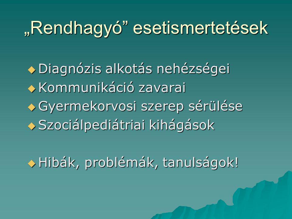 """""""Rendhagyó esetismertetések  Diagnózis alkotás nehézségei  Kommunikáció zavarai  Gyermekorvosi szerep sérülése  Szociálpediátriai kihágások  Hibák, problémák, tanulságok!"""