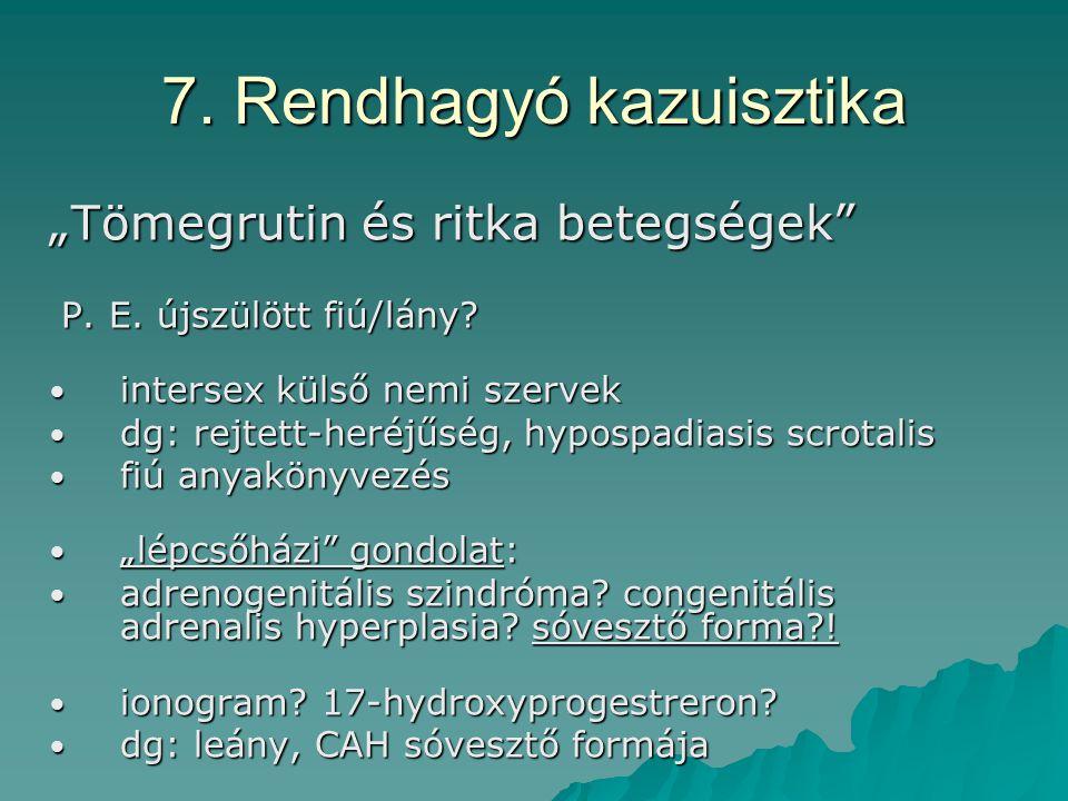 """7. Rendhagyó kazuisztika """"Tömegrutin és ritka betegségek"""" P. E. újszülött fiú/lány? P. E. újszülött fiú/lány? intersex külső nemi szervek intersex kül"""