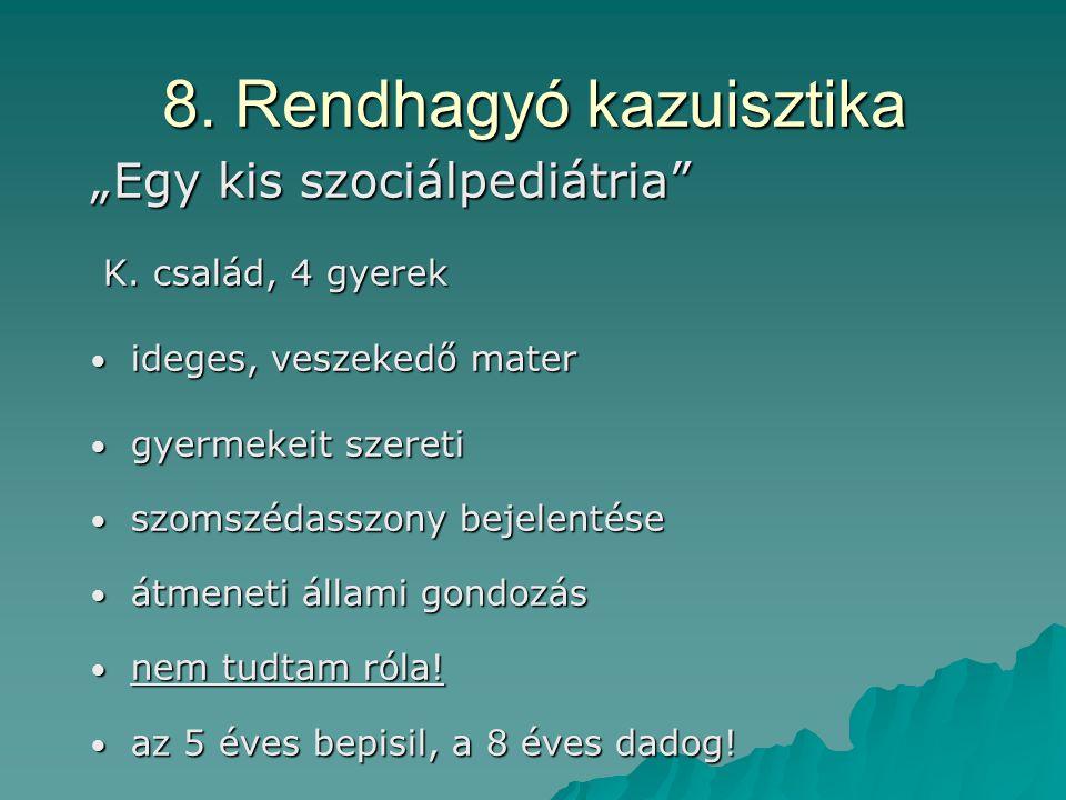 """8. Rendhagyó kazuisztika """"Egy kis szociálpediátria"""" K. család, 4 gyerek K. család, 4 gyerek ideges, veszekedő mater ideges, veszekedő mater gyermekeit"""