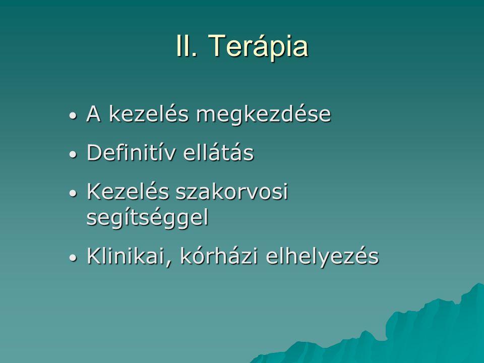 II. Terápia A kezelés megkezdése A kezelés megkezdése Definitív ellátás Definitív ellátás Kezelés szakorvosi segítséggel Kezelés szakorvosi segítségge
