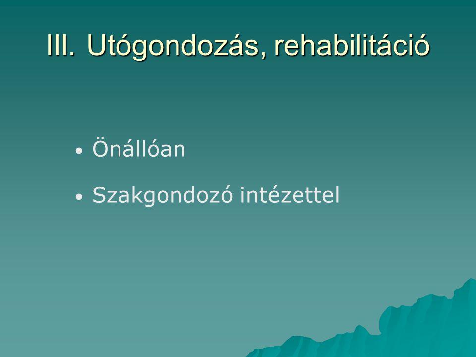 III. Utógondozás, rehabilitáció Önállóan Szakgondozó intézettel