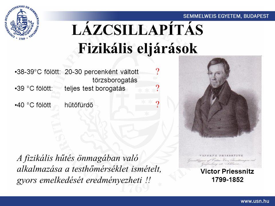 LÁZCSILLAPÍTÁS Fizikális eljárások Victor Priessnitz 1799-1852 38-39°C fölött: 20-30 percenként váltott törzsborogatás 39 °C fölött: teljes test borog