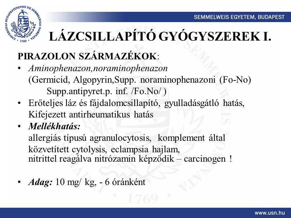LÁZCSILLAPÍTÓ GYÓGYSZEREK I. PIRAZOLON SZÁRMAZÉKOK: Aminophenazon,noraminophenazon (Germicid, Algopyrin,Supp. noraminophenazoni (Fo-No) Supp.antipyret
