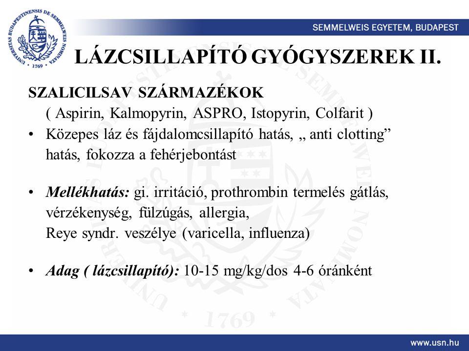 """LÁZCSILLAPÍTÓ GYÓGYSZEREK II. SZALICILSAV SZÁRMAZÉKOK ( Aspirin, Kalmopyrin, ASPRO, Istopyrin, Colfarit ) Közepes láz és fájdalomcsillapító hatás, """" a"""