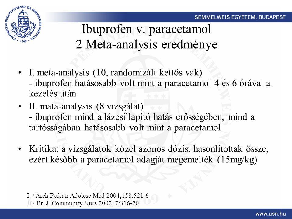 Ibuprofen v. paracetamol 2 Meta-analysis eredménye I. meta-analysis (10, randomizált kettős vak) - ibuprofen hatásosabb volt mint a paracetamol 4 és 6