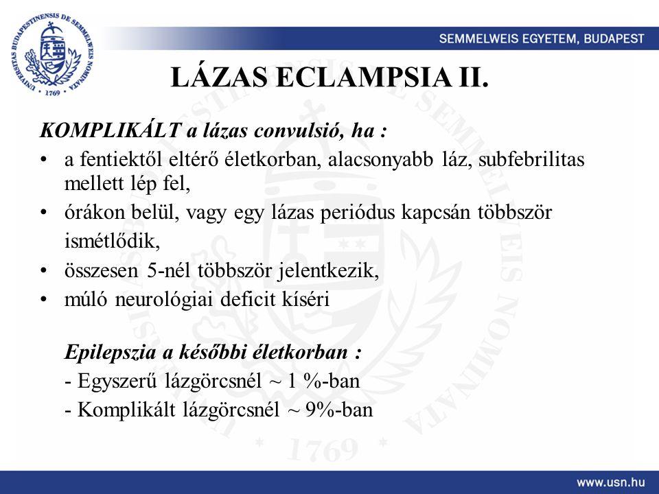LÁZAS ECLAMPSIA II. KOMPLIKÁLT a lázas convulsió, ha : a fentiektől eltérő életkorban, alacsonyabb láz, subfebrilitas mellett lép fel, órákon belül, v