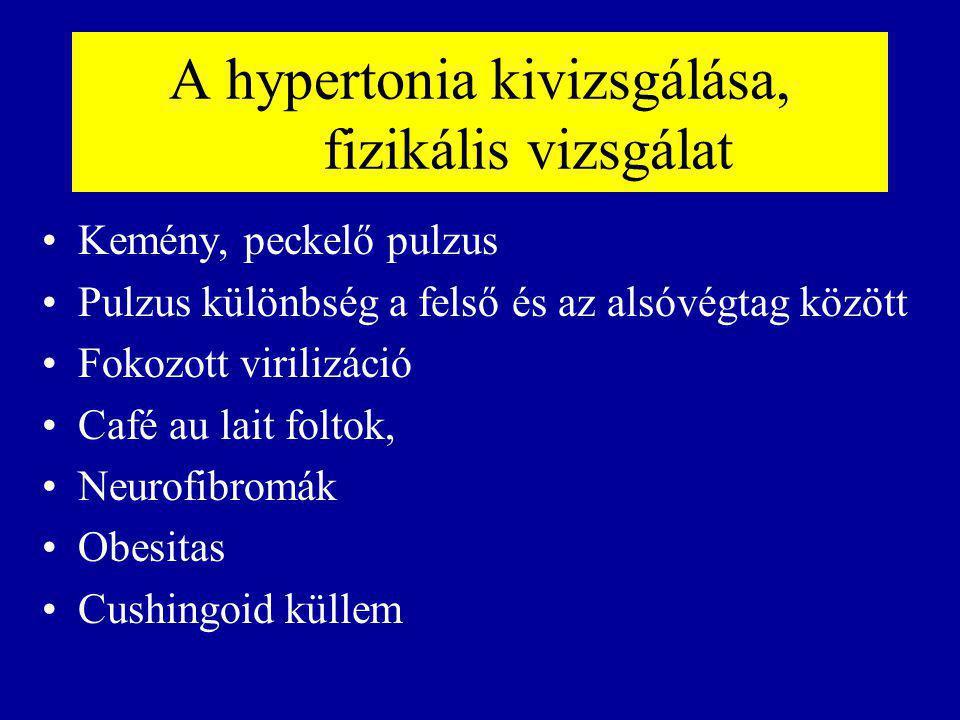A hypertonia kivizsgálása, fizikális vizsgálat Kemény, peckelő pulzus Pulzus különbség a felső és az alsóvégtag között Fokozott virilizáció Café au lait foltok, Neurofibromák Obesitas Cushingoid küllem