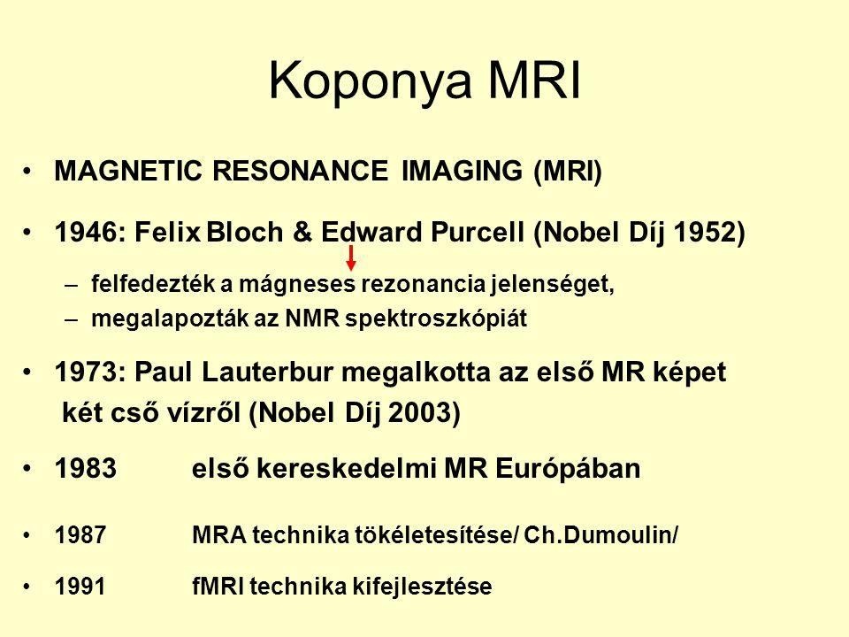 Koponya MRI MAGNETIC RESONANCE IMAGING (MRI) 1946: Felix Bloch & Edward Purcell (Nobel Díj 1952) –felfedezték a mágneses rezonancia jelenséget, –megal