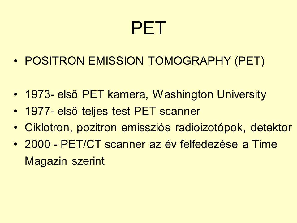 PET POSITRON EMISSION TOMOGRAPHY (PET) 1973- első PET kamera, Washington University 1977- első teljes test PET scanner Ciklotron, pozitron emissziós r