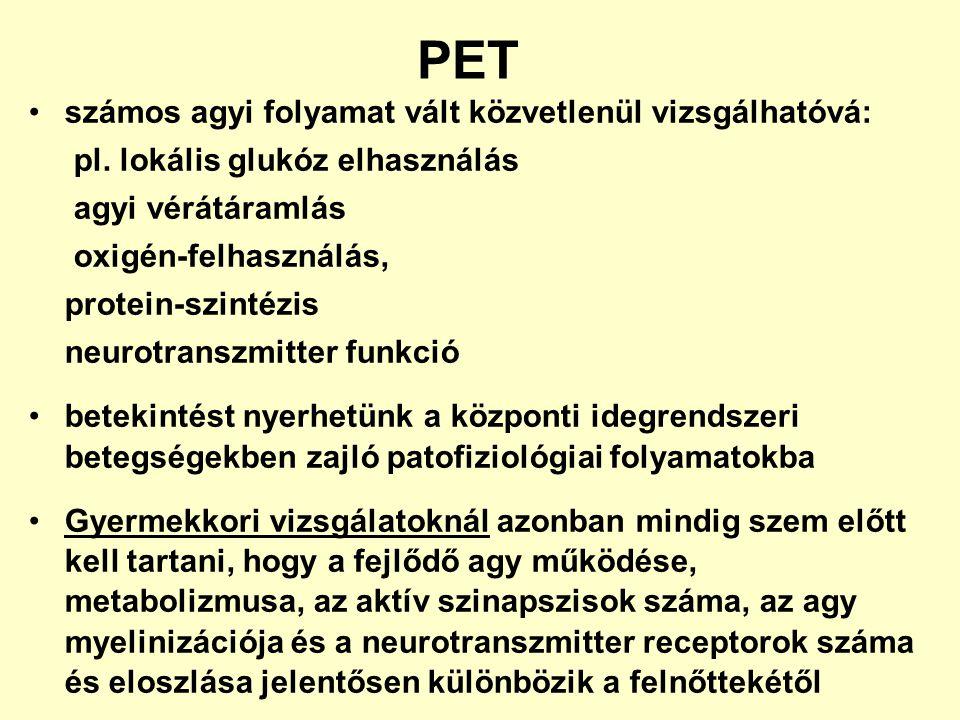 PET számos agyi folyamat vált közvetlenül vizsgálhatóvá: pl. lokális glukóz elhasználás agyi vérátáramlás oxigén-felhasználás, protein-szintézis neuro