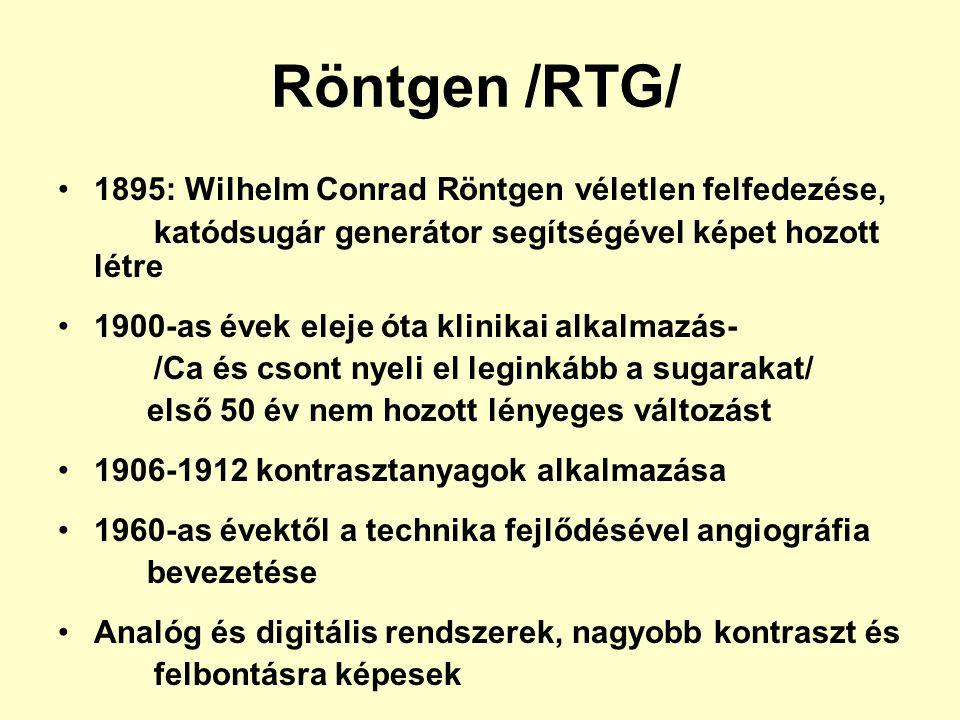 Röntgen /RTG/ 1895: Wilhelm Conrad Röntgen véletlen felfedezése, katódsugár generátor segítségével képet hozott létre 1900-as évek eleje óta klinikai