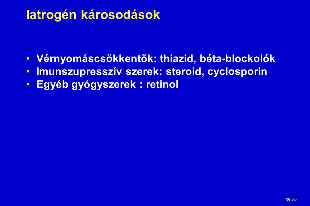 39. dia Iatrogén károsodások Vérnyomáscsökkentők: thiazid, béta-blockolók Imunszupresszív szerek: steroid, cyclosporin Egyéb gyógyszerek : retinol