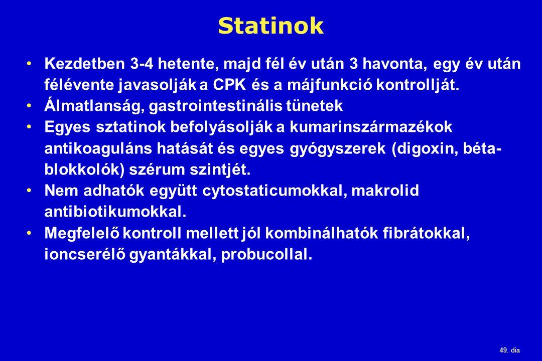 49. dia Statinok Kezdetben 3-4 hetente, majd fél év után 3 havonta, egy év után félévente javasolják a CPK és a májfunkció kontrollját. Álmatlanság, g