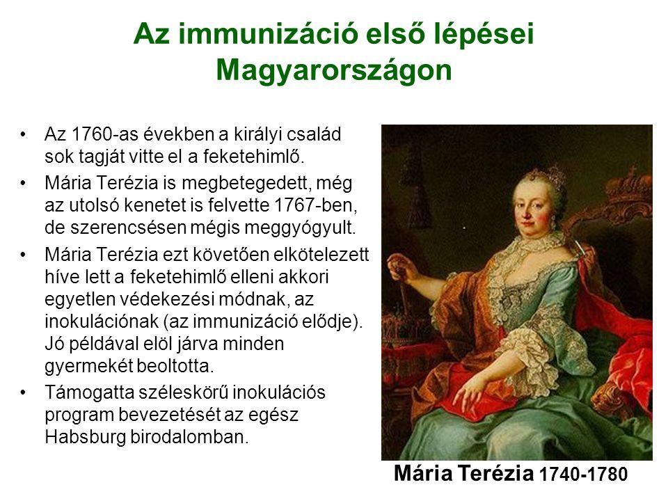 Az immunizáció első lépései Magyarországon Az 1760-as években a királyi család sok tagját vitte el a feketehimlő. Mária Terézia is megbetegedett, még