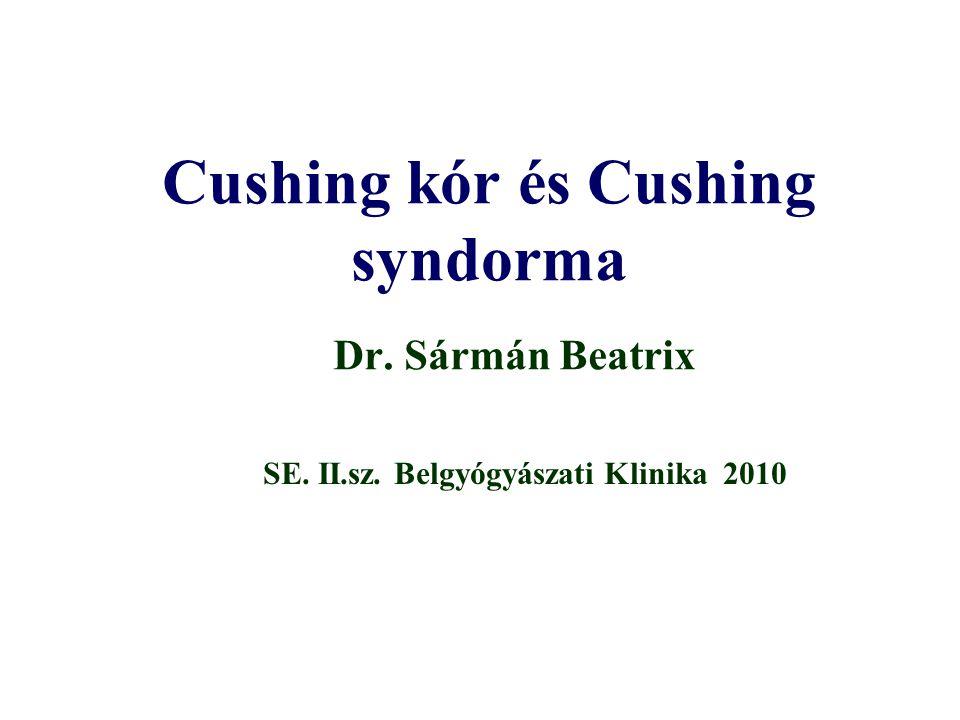 Cushing kór és Cushing syndorma Dr. Sármán Beatrix SE. II.sz. Belgyógyászati Klinika 2010