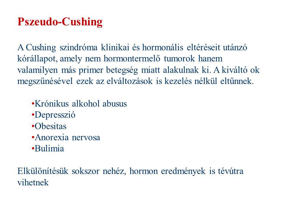 Pszeudo-Cushing A Cushing szindróma klinikai és hormonális eltéréseit utánzó kórállapot, amely nem hormontermelő tumorok hanem valamilyen más primer b