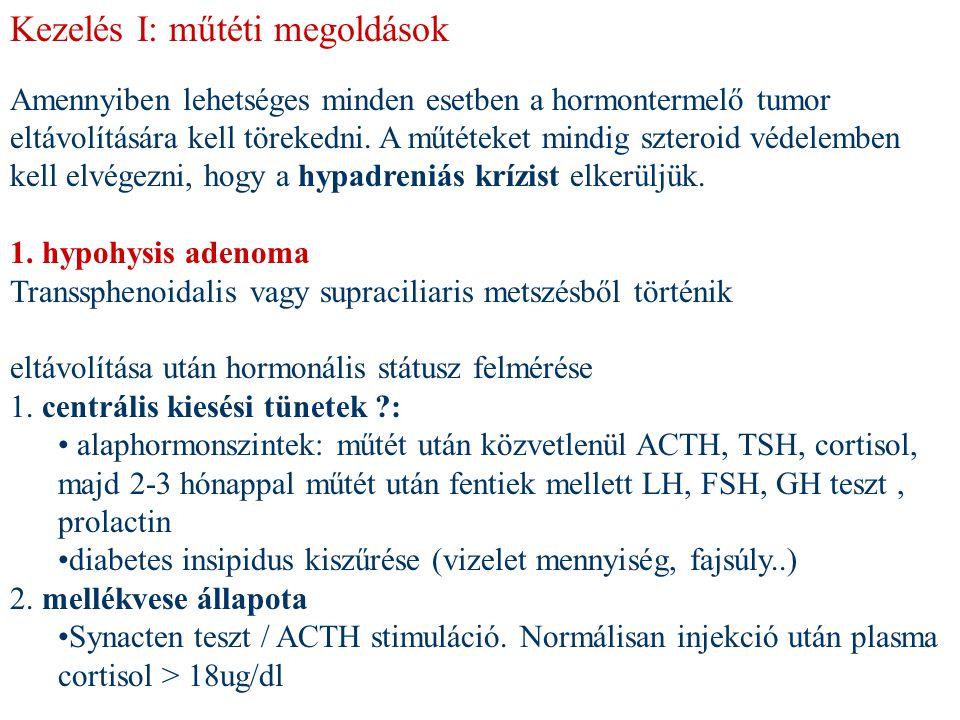 Kezelés I: műtéti megoldások Amennyiben lehetséges minden esetben a hormontermelő tumor eltávolítására kell törekedni. A műtéteket mindig szteroid véd