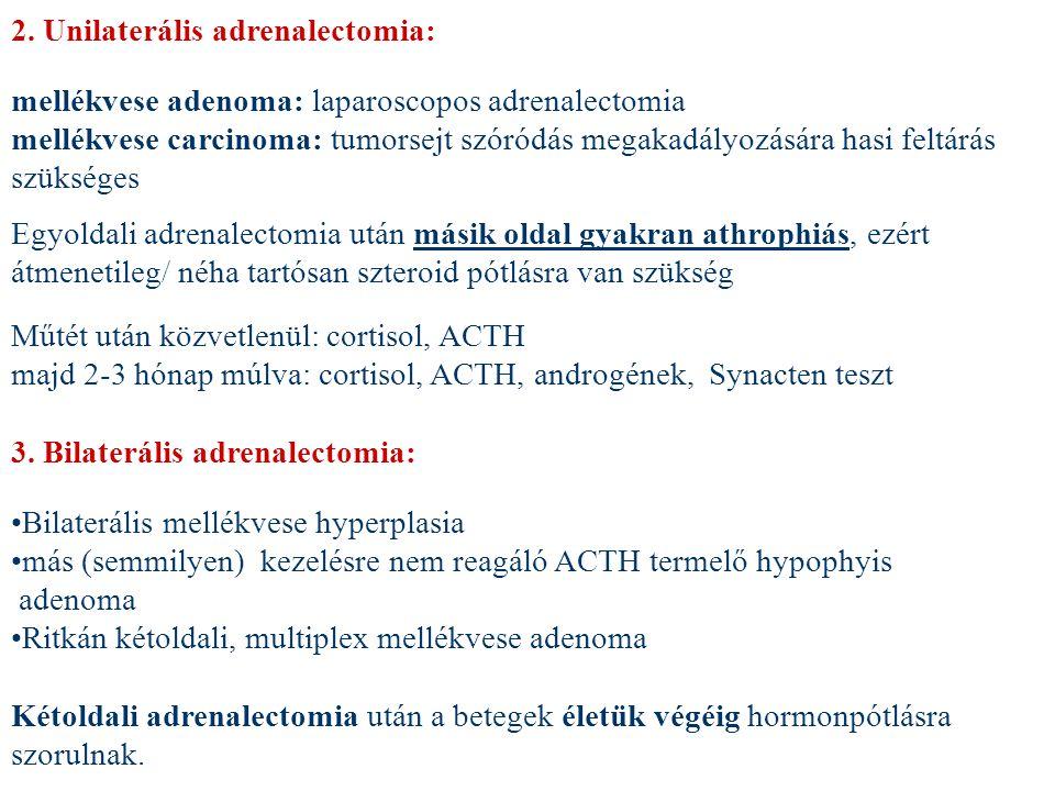 2. Unilaterális adrenalectomia: mellékvese adenoma: laparoscopos adrenalectomia mellékvese carcinoma: tumorsejt szóródás megakadályozására hasi feltár