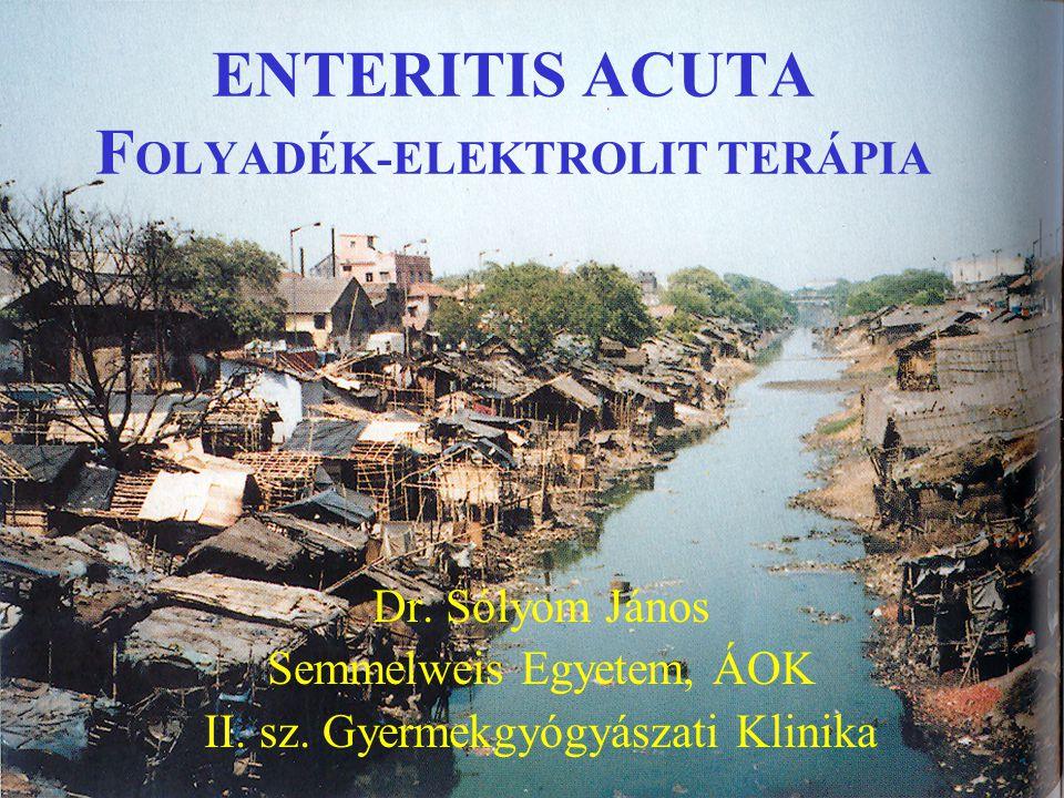 ENTERITIS ACUTA F OLYADÉK-ELEKTROLIT TERÁPIA Dr.Sólyom János Semmelweis Egyetem, ÁOK II.