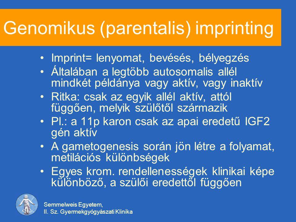 Semmelweis Egyetem, II. Sz. Gyermekgyógyászati Klinika Genomikus (parentalis) imprinting Imprint= lenyomat, bevésés, bélyegzés Általában a legtöbb aut