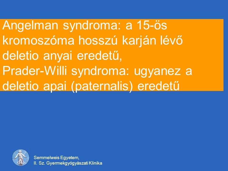 Semmelweis Egyetem, II. Sz. Gyermekgyógyászati Klinika Angelman syndroma: a 15-ös kromoszóma hosszú karján lévő deletio anyai eredetű, Prader-Willi sy