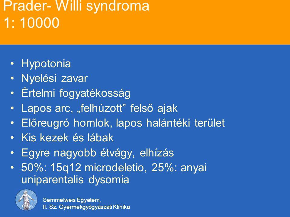 """Semmelweis Egyetem, II. Sz. Gyermekgyógyászati Klinika Prader- Willi syndroma 1: 10000 Hypotonia Nyelési zavar Értelmi fogyatékosság Lapos arc, """"felhú"""
