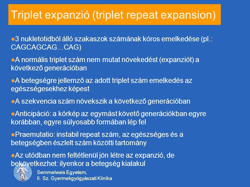 Semmelweis Egyetem, II. Sz. Gyermekgyógyászati Klinika Triplet expanzió (triplet repeat expansion) 3 nukletotidból álló szakaszok számának kóros emelk